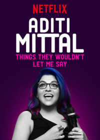 Aditi Mittal: Things They Wouldn&#39t Let Me Say