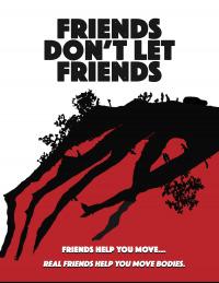 Friends Don&#39t Let Friends