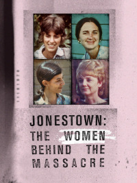 Jonestown: The Women Behind the Massacre