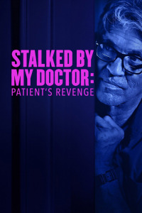 Stalked by My Doctor: Patient&#39s Revenge